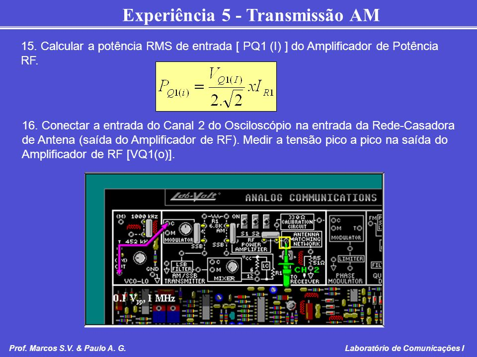 15. Calcular a potência RMS de entrada [ PQ1 (I) ] do Amplificador de Potência RF.
